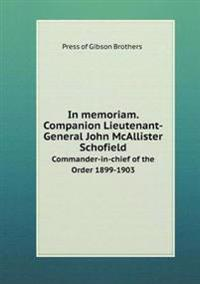 In Memoriam. Companion Lieutenant-General John McAllister Schofield Commander-In-Chief of the Order 1899-1903
