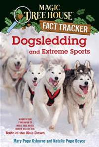 Dogsledding and Extreme Sports: A Nonfiction Companion to Magic Tree House Merlin Mission #26: Balto of the Blue Dawn