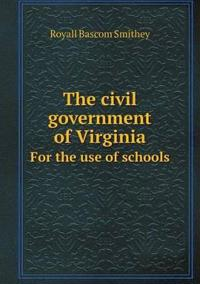 The Civil Government of Virginia for the Use of Schools