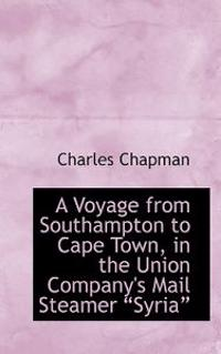A Voyage from Southampton to Cape Town in the Union Company's Mail Steamer Syria