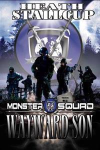Wayward Son: A Monster Squad Novel