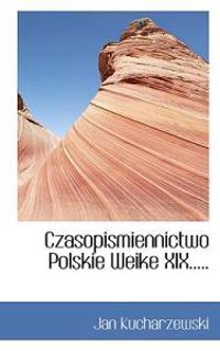 Czasopismiennictwo Polskie Weike XIX.....