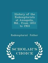 History of the Redemptorists at Annapolis, MD., from 1853 to 1903 - Scholar's Choice Edition