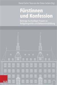 Furstinnen Und Konfession: Beitrage Hochadeliger Frauen Zur Religionspolitik Und Bekenntnisbildung