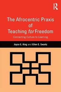 The Afrocentric Praxis of Teaching for Freedom