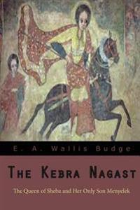 The Kebra Nagast: The Queen of Sheba Her Only Son Menyelek