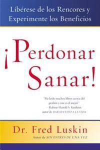 Perdonar Es Sanar! / Forgive for Good