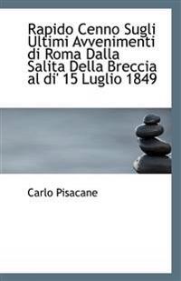 Rapido Cenno Sugli Ultimi Avvenimenti Di Roma Dalla Salita Della Breccia Al Di' 15 Luglio 1849