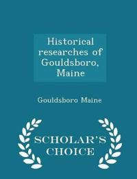 Historical Researches of Gouldsboro, Maine - Scholar's Choice Edition