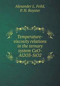 Temperature-Viscosity Relations in the Ternary System Cao-Al2o3-Sio2