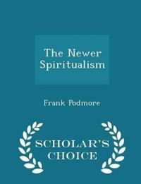 The Newer Spiritualism - Scholar's Choice Edition
