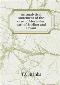 An Analytical Statement of the Case of Alexander, Earl of Stirling and Dovan