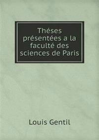 Theses Presentees a la Faculte Des Sciences de Paris