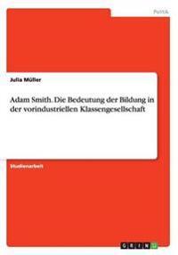 Adam Smith. Die Bedeutung Der Bildung in Der Vorindustriellen Klassengesellschaft