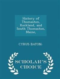 History of Thomaston, Rockland, and South Thomaston, Maine, - Scholar's Choice Edition