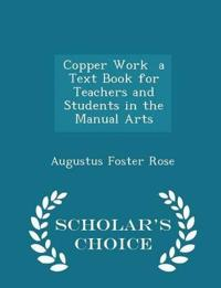 Copper Work a Text Book for Teachers and Students in the Manual Arts - Scholar's Choice Edition