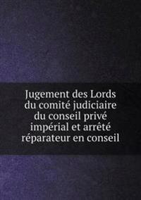 Jugement Des Lords Du Comit  Judiciaire Du Conseil Priv  Imp rial Et Arr t  R parateur En Conseil