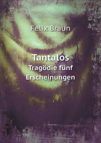 Tantalos Trag die F nf Erscheinungen