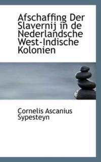 Afschaffing Der Slavernij in De Nederlandsche West-indische Kolonien