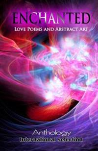 Enchanted - Love Poems and Abstract Art: Anthology