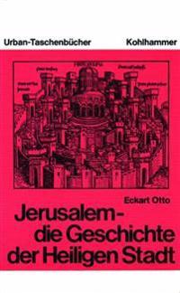 Jerusalem: Die Geschichte Der Heiligen Stadt Von Den Anfangen Bis Zur Kreuzfahrerzeit