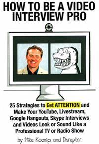 How to Be a Video Interview Pro: 25 Strategies to Get Attention and Make Your Youtube, Livestream, Google Hangouts, Skype Interviews and Videos Look o