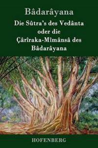 Die Sutra's Des Vedanta Oder Die Cariraka-Mimansa Des Badarayana