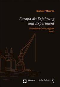 Europa ALS Erfahrung Und Experiment: Grundidee Gerechtigkeit