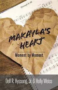 Makayla's Heart: Moment by Moment
