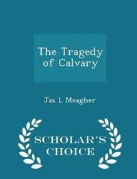 The Tragedy of Calvary - Scholar's Choice Edition