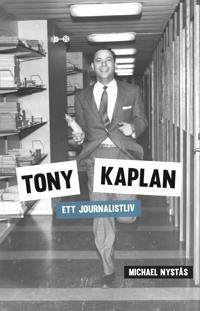 Tony Kaplan - Ett journalistliv