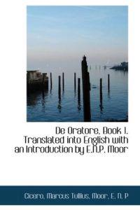 de Oratore, Book 1. Translated Into English with an Introduction by E.N.P. Moor