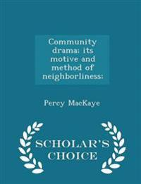 Community Drama; Its Motive and Method of Neighborliness; - Scholar's Choice Edition