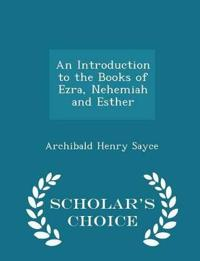 An Introduction to the Books of Ezra, Nehemiah and Esther - Scholar's Choice Edition