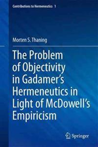 The Problem of Objectivity in Gadamer's Hermeneutics in Light of Mcdowell's Empiricism