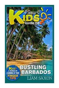A Smart Kids Guide to Bustling Barbados: A World of Learning at Your Fingertips