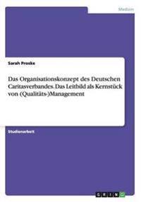 Das Organisationskonzept Des Deutschen Caritasverbandes. Das Leitbild ALS Kernstuck Von (Qualitats-)Management