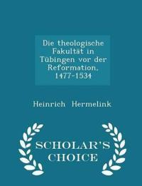 Die Theologische Fakultat in Tubingen VOR Der Reformation, 1477-1534 - Scholar's Choice Edition