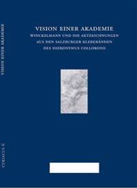 Vision Einer Akademie. Winckelmann Und Die Aktzeichnungen Aus Den Salzburger Klebebanden Des Hieronymus Colloredo