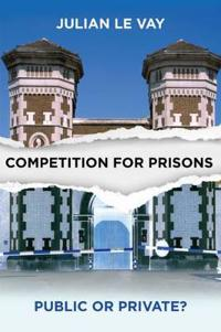 Competition for Prisons: Public or Private?