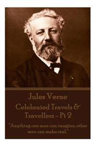 Jules Verne - Celebrated Travels & Travellers - PT 2: Anything One Man Can Imagine, Other Men Can Make Real.