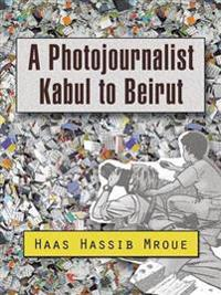 A Photojournalist Kabul to Beirut