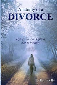 Anatomy of a Divorce: Dying Is Not an Option, Nor Is Insanity