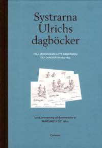 Systrarna Ulrichs dagböcker från Stockholms slott, Djurgården och landsorten 1830-1855 : urval, översättning och kommentarer