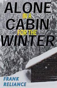 Alone in a Cabin for the Winter