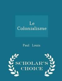 Le Colonialisme - Scholar's Choice Edition