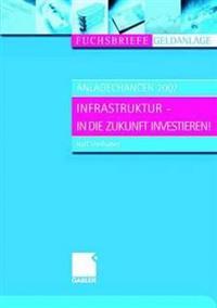 Anlagechancen 2007: Infrastruktur - In Die Zukunft Investieren