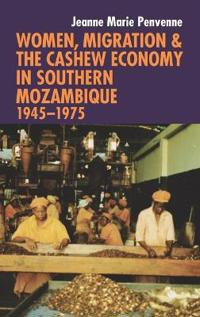 Women, Migration & the Cashew Economy in Southern Mozambique: 1945-1975
