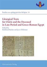 Liturgical Texts for Osiris and the Deceased in Late Period and Greco-Roman Egypt / Liturgische Texte Fur Osiris Und Verstorbene Im Spatzeitlichen Agy