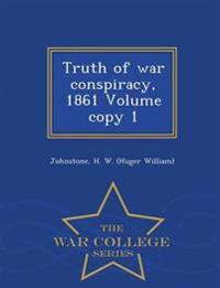 Truth of War Conspiracy, 1861 Volume Copy 1 - War College Series